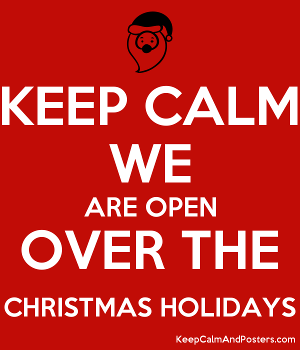 Keep Calm We Are Open Over The Christmas Holidays Keep Calm And