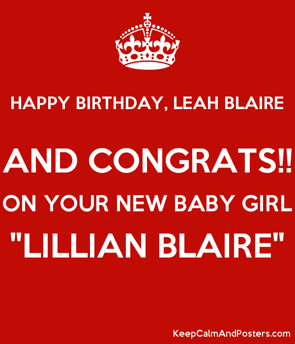 happy birthday leah blaire and congrats on your new baby girl lillian