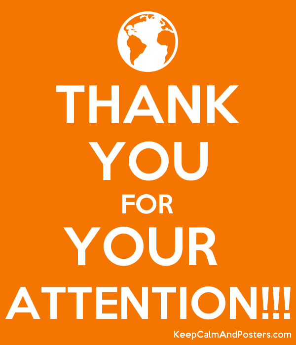 THANK YOU FOR YOUR ATTENTION!!! - Keep Calm and Posters Generator ...