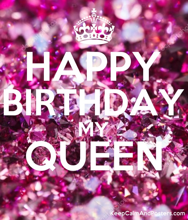 Happy Birthday My Queen Keep Calm And Posters Generator Maker For