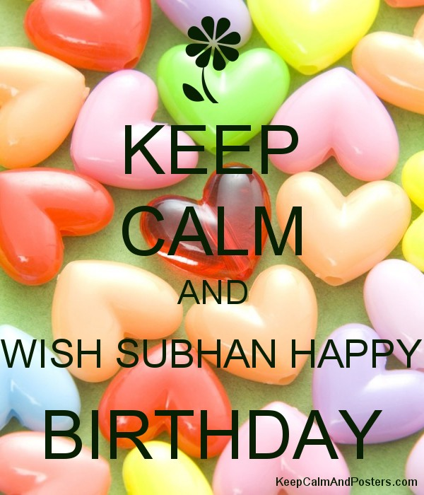 keep calm and wish subhan happy birthday keep calm and posters