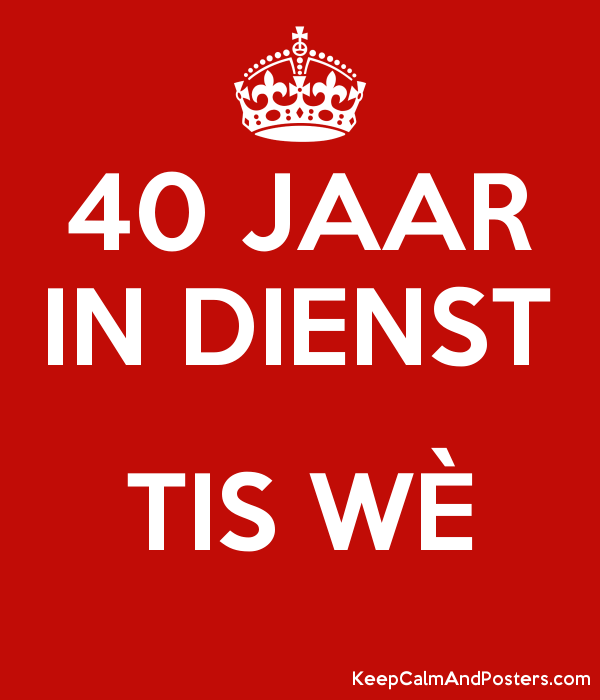 40 jaar in dienst tis wÈ - keep calm and posters generator, maker
