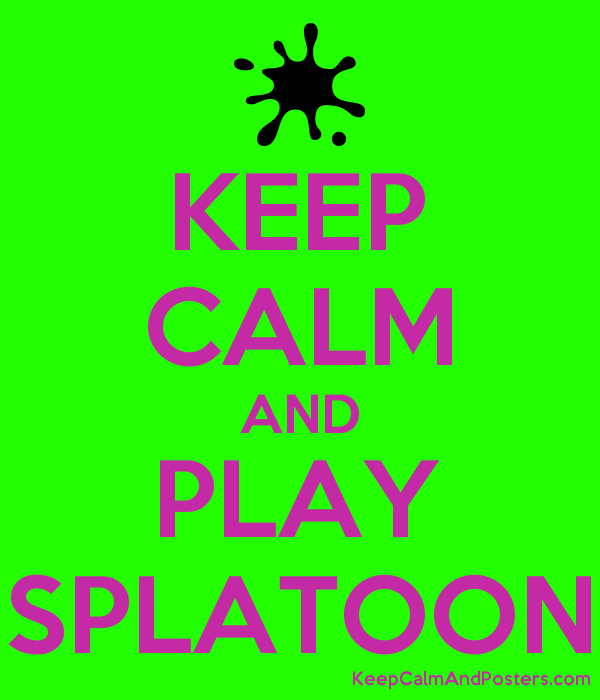 KEEP CALM AND PLAY SPLATOON - Keep Calm and Posters Generator, Maker