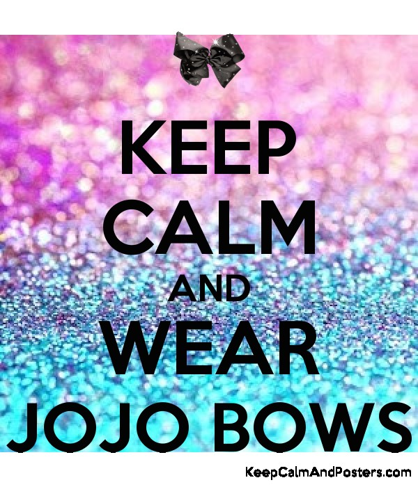 KEEP CALM AND WEAR JOJO BOWS - Keep Calm and Posters Generator