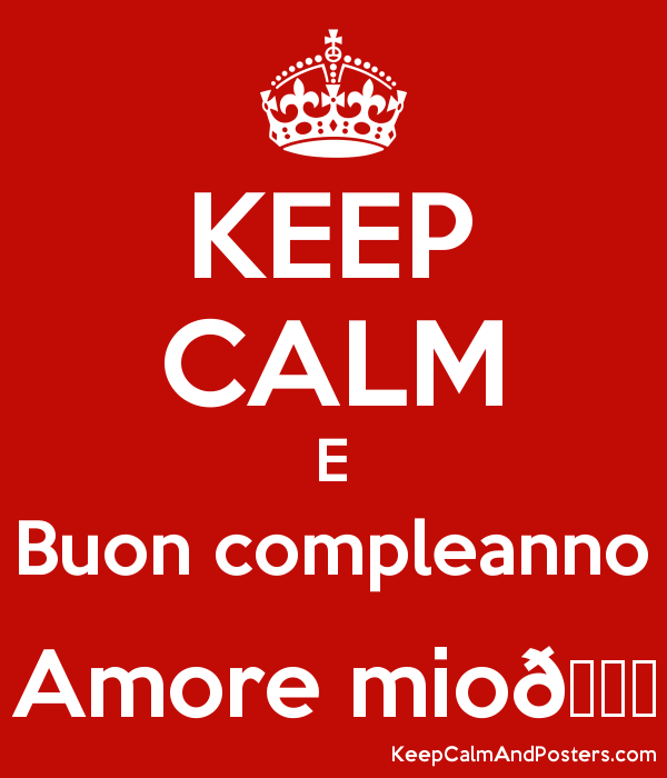 Keep Calm E Buon Compleanno Amore Mio Keep Calm And Posters