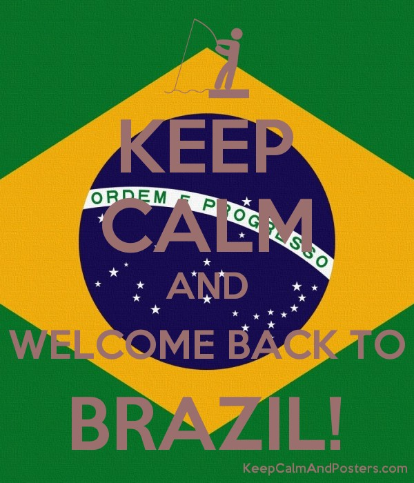 KEEP CALM AND WELCOME BACK TO BRAZIL! - Keep Calm and Posters