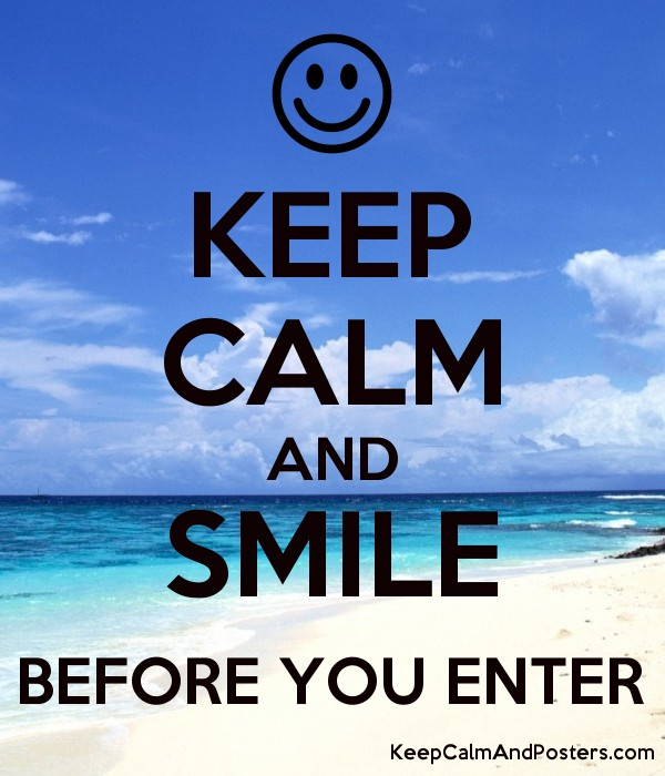 keep calm and smile before you enter keep calm and posters