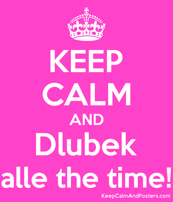 KEEP CALM AND Dlubek alle the time! Poster