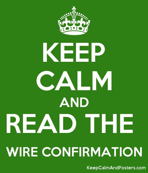 Wire Confirmation | Keep Calm And Read The Wire Confirmation Keep Calm And Posters