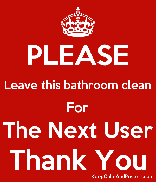PLEASE Leave this bathroom clean For The Next User Thank You