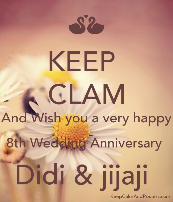 keep clam and wish you a very happy 8th wedding anniversary didi