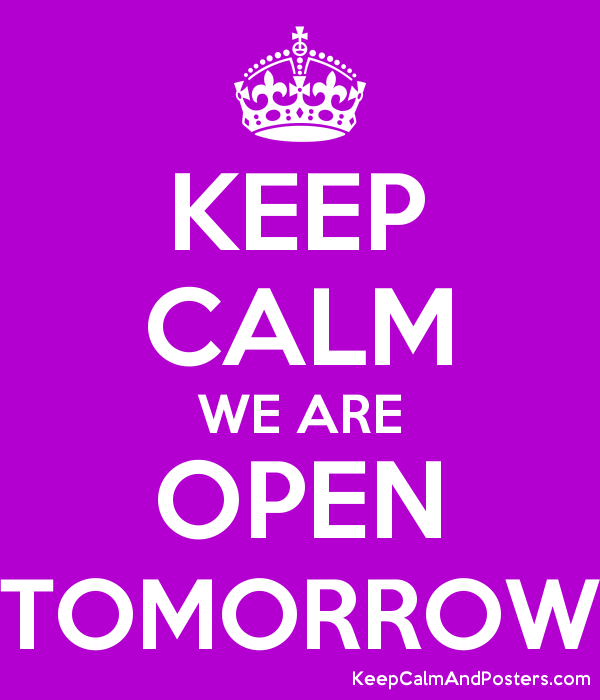 Keep Calm We Are Open Tomorrow Keep Calm And Posters Generator