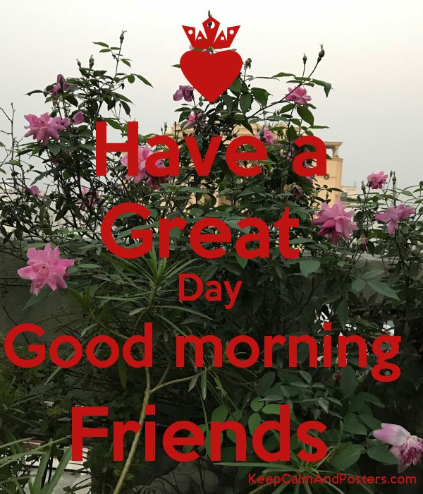 Have A Great Day Good Morning Friends Keep Calm And Posters
