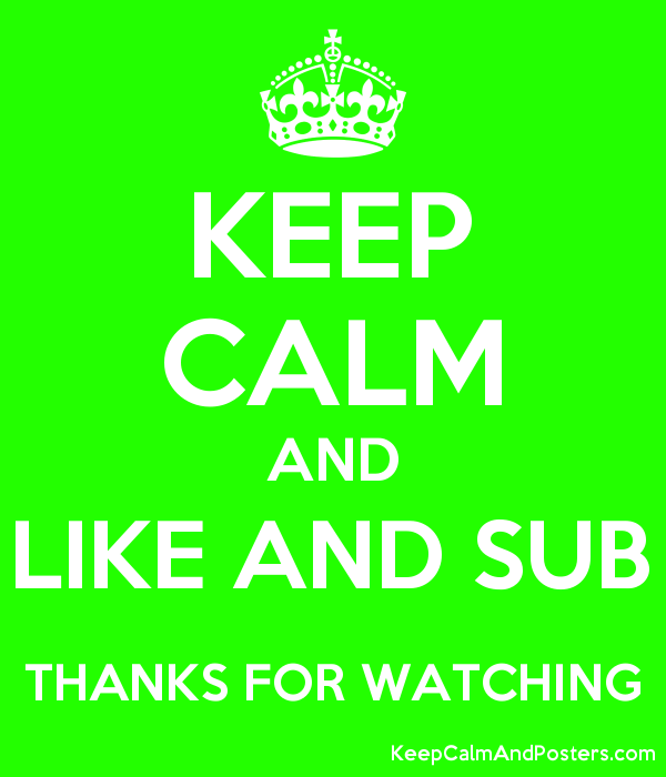 KEEP CALM AND LIKE AND SUB THANKS FOR WATCHING