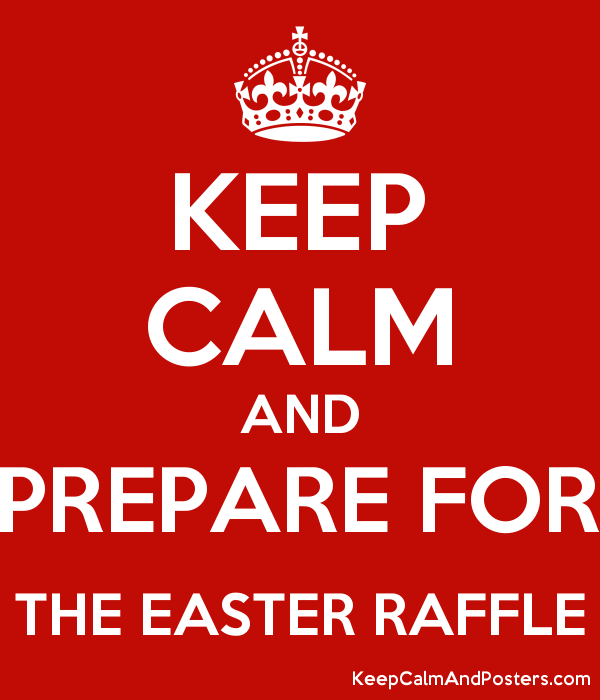 KEEP CALM AND PREPARE FOR THE EASTER RAFFLE - Keep Calm and