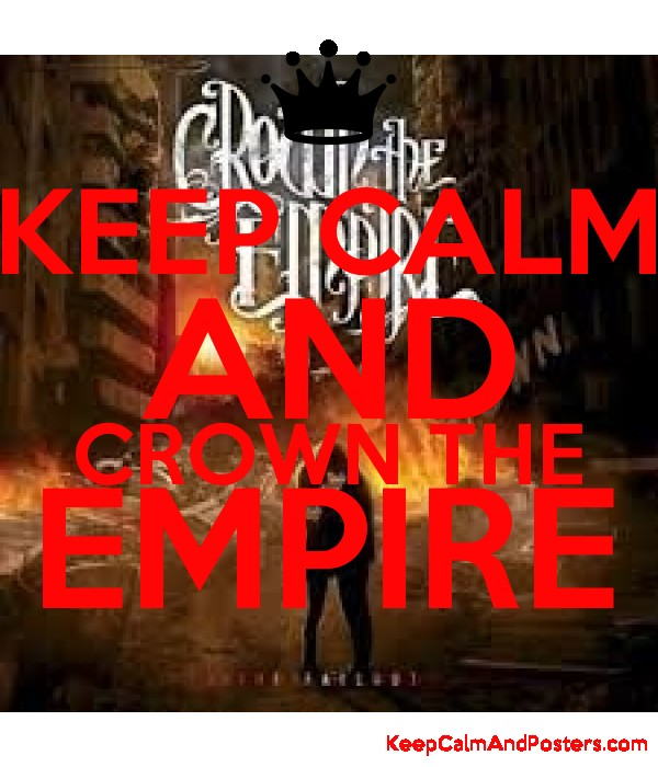 Keep Calm And Crown The Empire Keep Calm And Posters Generator