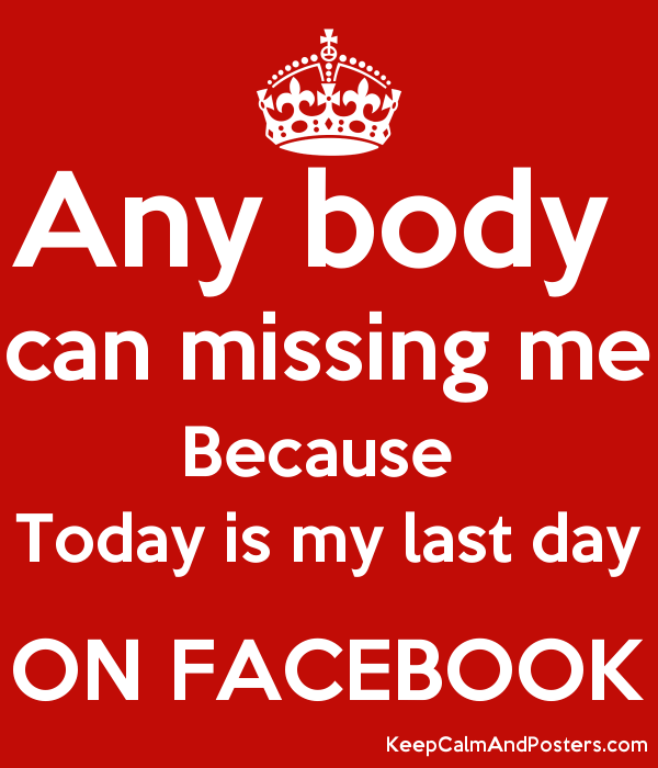 Any Body Can Missing Me Because Today Is My Last Day ON FACEBOOK Poster  Missing Poster Generator