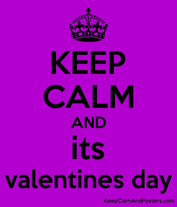 Keep Calm And Its Valentines Day Keep Calm And Posters Generator