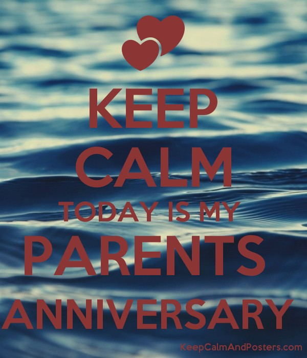 KEEP CALM TODAY IS MY  PARENTS  ANNIVERSARY  Poster