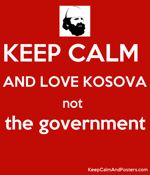 KEEP CALM AND LOVE KOSOVA not the government - Keep Calm and
