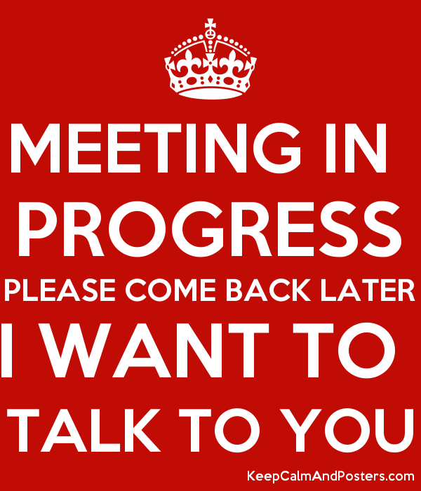 meeting in progress please come back later i want to talk to you