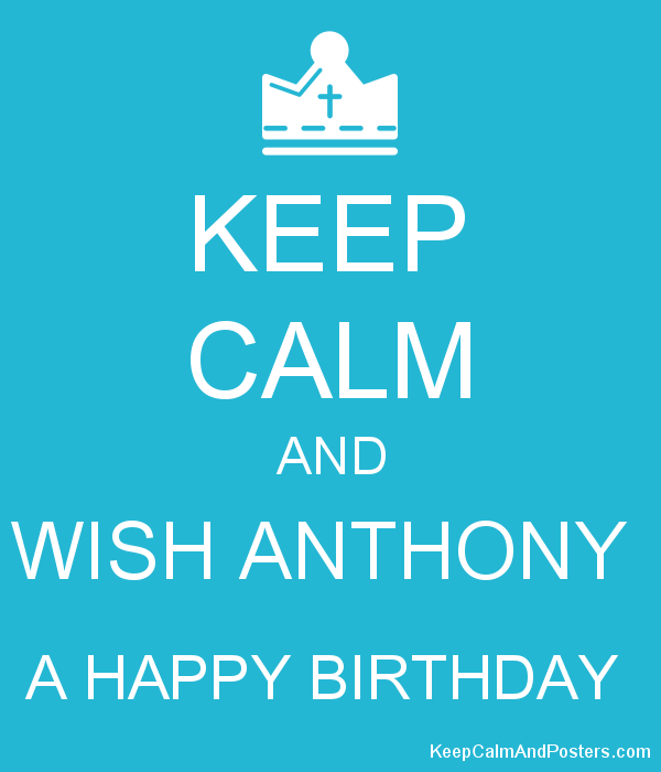keep calm and wish anthony a happy birthday keep calm and posters