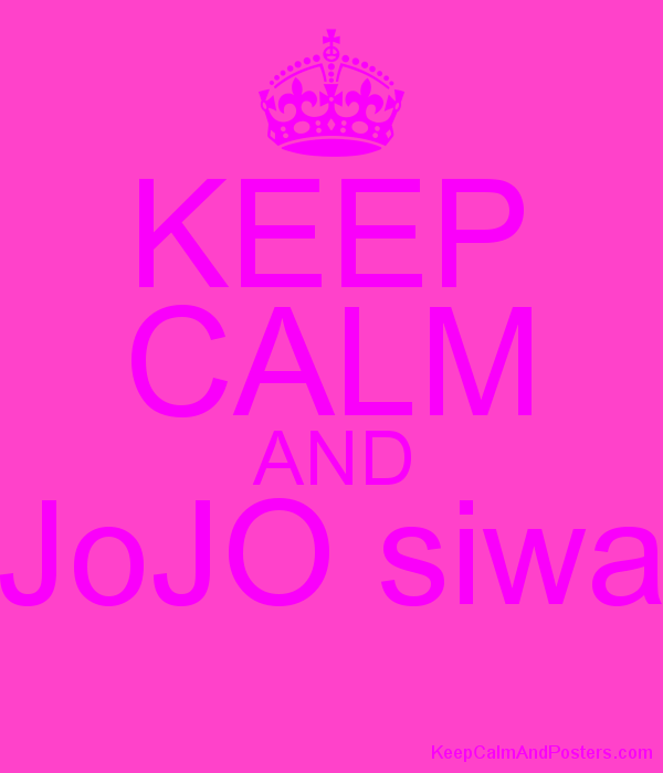 KEEP CALM AND JoJO siwa - Keep Calm and Posters Generator, Maker For