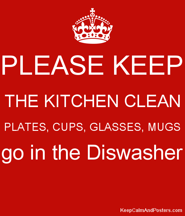 PLEASE KEEP THE KITCHEN CLEAN PLATES CUPS GLASSES MUGS Go In The Diswasher