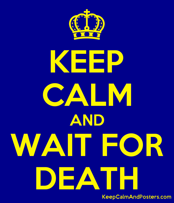 5920266_keep_calm_and_wait_for_death.png