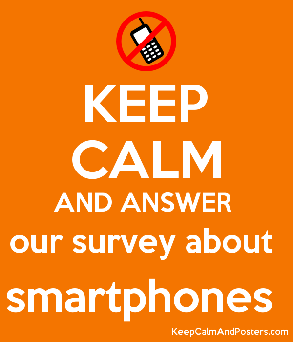 keep calm and answer our survey about smartphones keep calm and