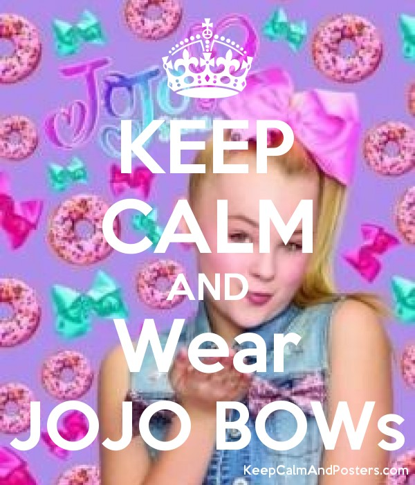 KEEP CALM AND Wear JOJO BOWs - Keep Calm and Posters