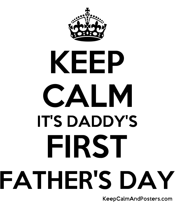 keep calm it s daddy s first father s day keep calm and posters
