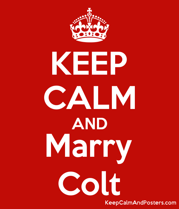 KEEP CALM AND Marry Colt Poster