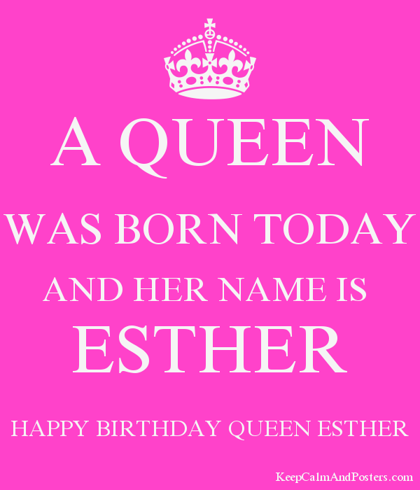 A Queen Was Born Today And Her Name Is Esther Happy Birthday Queen