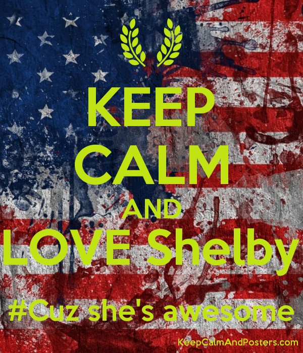 Keep Calm And Love Shelby Cuz Shes Awesome Keep Calm And Posters