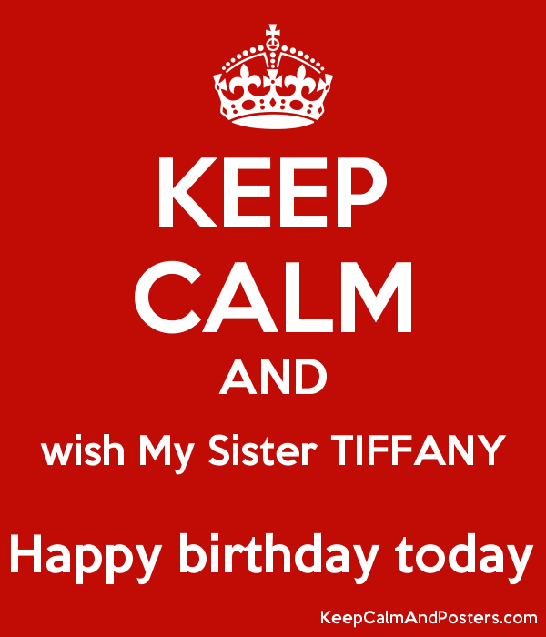KEEP CALM AND Wish My Sister TIFFANY Happy Birthday Today Poster