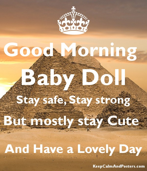 Good Morning Baby Doll Stay Safe Stay Strong But Mostly Stay Cute