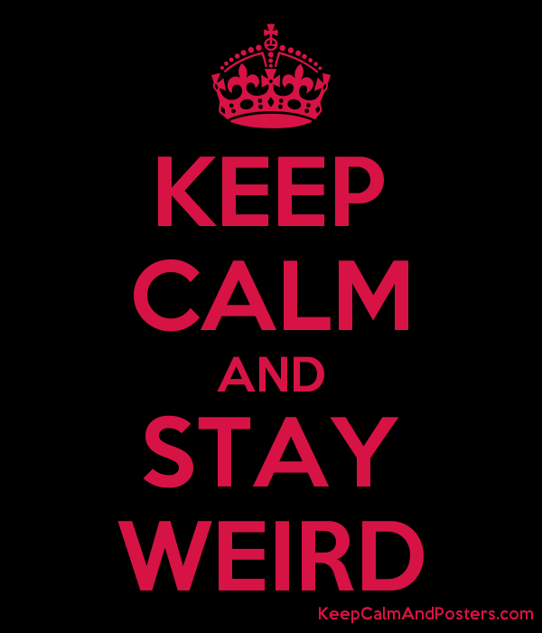 KEEP CALM AND STAY WEIRD - Keep Calm and Posters Generator, Maker