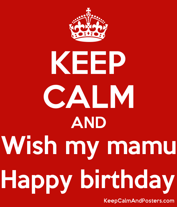 keep calm and wish my mamu happy birthday keep calm and posters