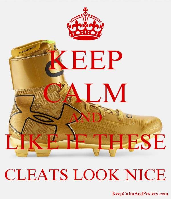 b1f25b5357e KEEP CALM AND LIKE IF THESE CLEATS LOOK NICE - Keep Calm and Posters ...