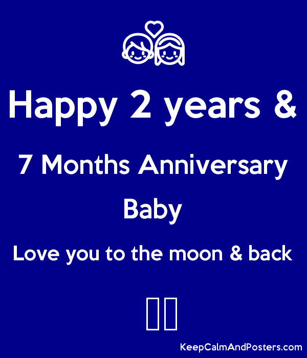 happy 2 years 7 months anniversary baby love you to the moon
