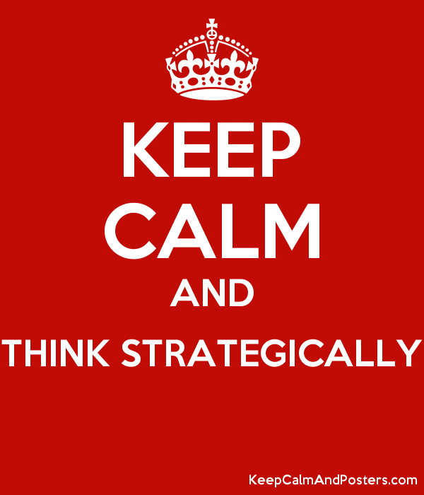 KEEP CALM AND THINK STRATEGICALLY - Keep Calm and Posters Generator, Maker  For Free - KeepCalmAndPosters.com