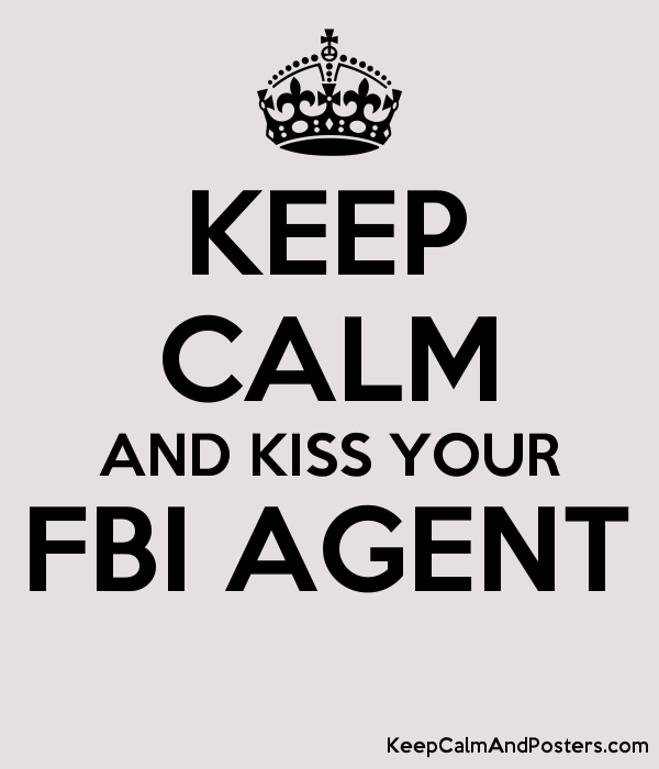 KEEP CALM AND KISS YOUR FBI AGENT - Keep Calm and Posters
