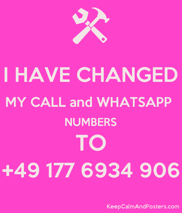 I HAVE CHANGED MY CALL and WHATSAPP NUMBERS TO +49 177 6934