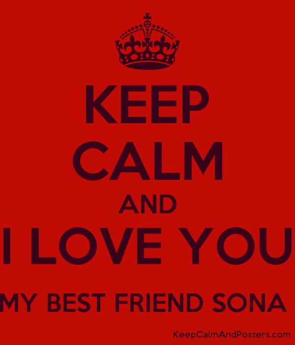Keep Calm And I Love You My Best Friend Sona Keep Calm And Posters