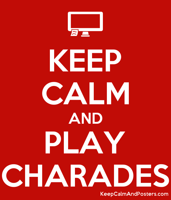 KEEP CALM AND PLAY CHARADES - Keep Calm and Posters