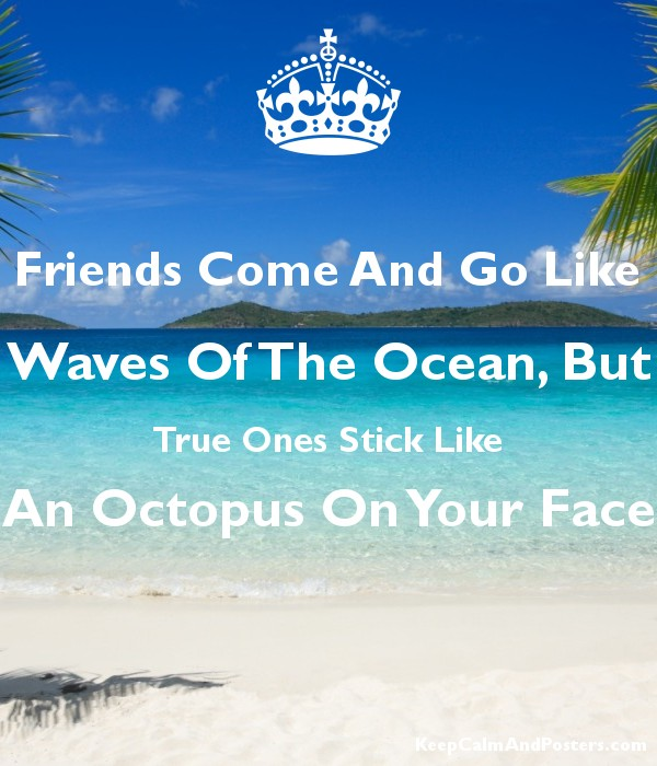 Friends Come And Go Like Waves Of The Ocean But True Ones Stick