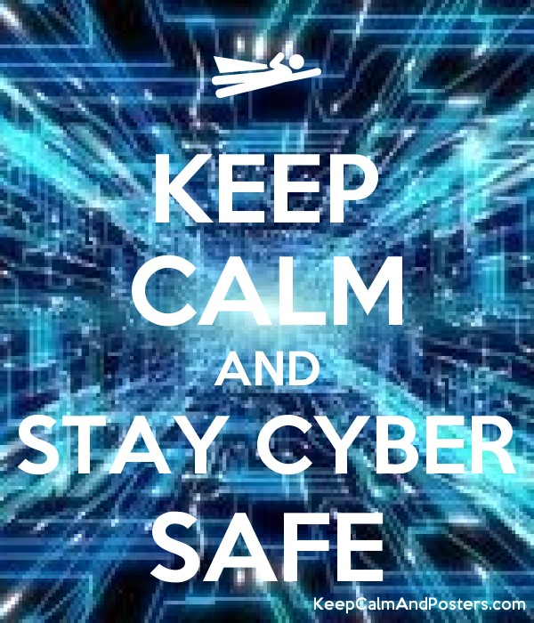 Keep Calm And Stay Cyber Safe Keep Calm And Posters Generator Maker For Free Keepcalmandposters Com