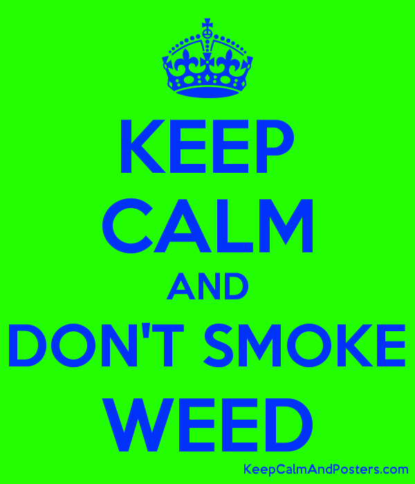 KEEP CALM AND DONT SMOKE WEED Poster