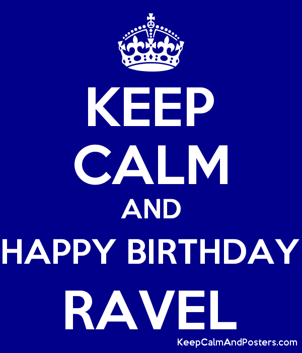 KEEP CALM AND HAPPY BIRTHDAY RAVEL Poster
